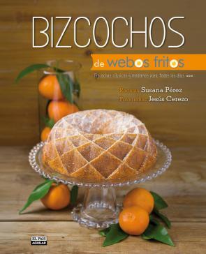 Bizcochos De Webos Fritos: Bizcochos Clasicos y Modernos para Tod Os los Dias (2014)