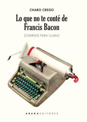 Lo Que No Te Conte De Francis Bacon: Correos para Clara (2015)