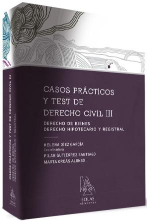 Casos Practicos y Test De Derecho Civil Iii: Derecho De Bienes, Derecho Hipotecario y Registral (2015)
