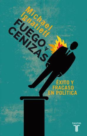 Fuego y Cenizas: Exito y Fracaso en Politica (2014)