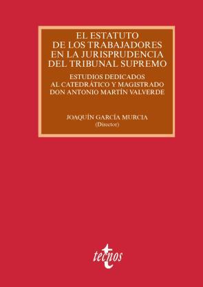 El Estatuto De los Trabajadores en la Jurisprudencia del Tribunal Supremo: Estudios Dedicados Al Catedratico y Magistrado Don Antonio Martin Valverde (2015)