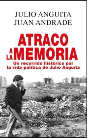 Portada de Atraco a la Memoria: un Recorrido Historico por la Vida Politica De Julio Anguita (2015)