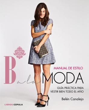 Manual De Estilo Balamoda: los Mejores Consejos De Estilismo De la Bloguera De Moda (2015)