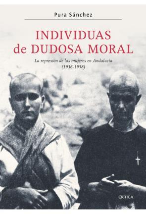 Individuas De Dudosa Moral: la Represion De las Mujeres en Andalu Cia (1936-1958) (2009)