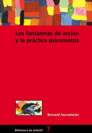 Los Fantasmas De Accion y la Practica Psicomotriz (2004)