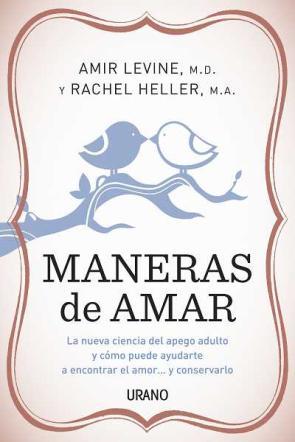 Maneras De Amar: la Nueva Ciencia del Apego Adulto y Como Puede a Yudarte a Encontrar el Amor y Conservarlo (2011)
