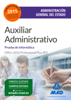 Auxiliar Administrativo De la Administracion General del Estado. Prueba De Informatica Office 2010 Professional Plus Sp2 (2015)