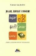 Jugar, Cantar y Contar: Juegos y Canciones para los Mas Pequeños (incluye Cd) (2002)
