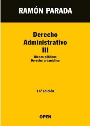 Derecho Administrativo Iii: Bienes Publicos; Derecho Urbanistico (14ª Ed) (2015)
