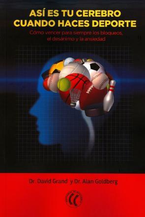 Asi Es Tu Cerebro Cuando Haces Deporte: Como Vencer para Siempre los Bloqueos, el Desanimo y la Ansiedad (2015)
