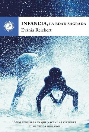 Infancia, la Edad Sagrada: Años Sensibles en Que Nacen las Virtud Es y los Vicios Humanos (2011)