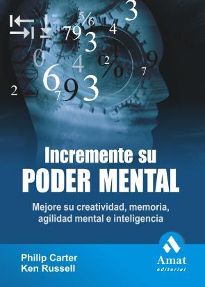 Incremente Su Poder Mental: Mejore Su Creatividad, Memoria, Agili Dad Mental E Inteligencia (2009)