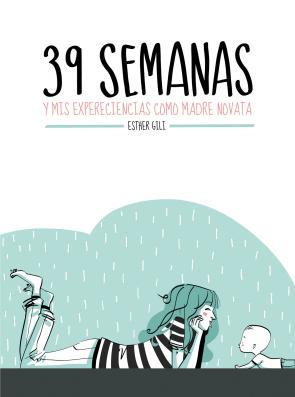 39 Semanas y Mis Experiencias Como Madre Novata (2016)