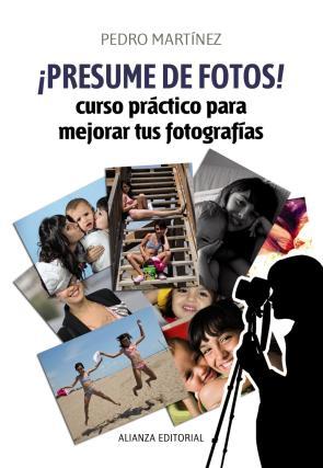 ¡presume De Fotos!: Curso Practico para Mejorar Tus Fotografias (2012)