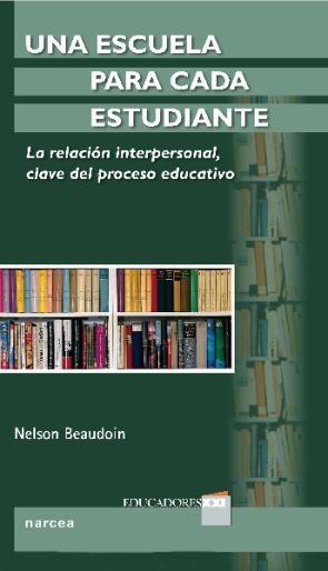 Una Escuela para Cada Estudiante: la Relacion Interpersonal Clave del Proceso Educativo (2013)