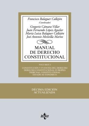 Manual De Derecho Constitucional (10ª Ed.) (vol. I): Constitucion y Fuentes del Derecho: Derecho Constitucional Europeo, Tribunal Constitucional, Estado Autonomico (2015)