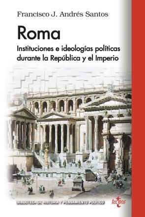 Roma: Instituciones E Ideologias Politicas Durante la Republica y el Imperio (2015)