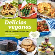 Delicias Veganas: Mas De 80 Exquisitas Recetas (2014)