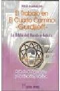 El Trabajo en el Cuarto Camino: la Biblia del Hombre Astuto: Meto Todo De Aplicacion y Realizacion Practica (2009)