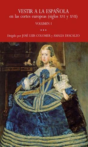 Vestir a la Española en las Cortes Europeas (siglos Xvi y Xvii) (2014)