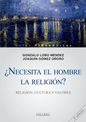 ¿necesita el Hombre la Religion?: Religion, Cultura y Valores (gu Ias Pedagogicas Nº 2) (2010)