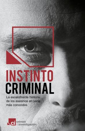 Instinto Criminal. la Historia Oculta De los Asesinos en Serie Mas Famosos (2013)