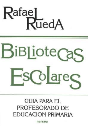 Bibliotecas Escolares: Guia para el Profesorado De Educacion Prim Aria (1998)