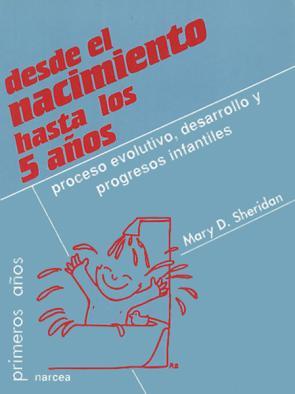 Desde el Nacimiento Hasta los Cinco Años: Proceso Evolutivo, Desa Rrollo y Progresos Infantiles (2012)