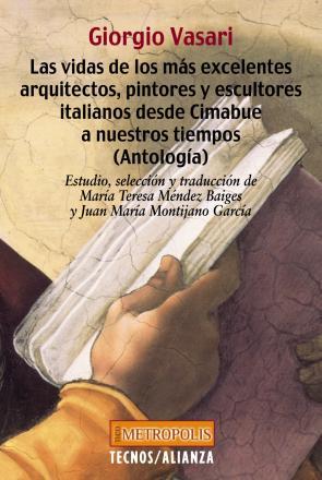 Las Vidas De los Mas Excelentes Arquitectos, Pintores y Escultore S Italianos Desde Cimabue a Nuestros Tiempos (antologia) (2004)