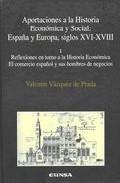 Aportaciones a la Historia Economica y Social: España y Europa, S Iglos Xvi-xviii (i): Reflexiones en Torno a la Historia Economica, el Comercio Español y Sus Hombres De Negocios (2000)