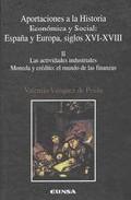 Aportaciones a la Historia Economica y Social: España y Europa, S Iglos Xvi-xviii (ii): las Actividades Industriales Moneda y Credito: el Mundo De las Finanzas (2000)