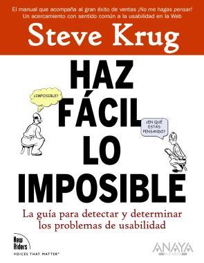 Haz Facil Lo Imposible: la Guia para Detectar y Determinar los Pr Oblemas De Usabilidad (2010)