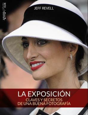 La Exposicion: Claves y Secretos De Una Buena Fotografia (photocl Ub) (2014)