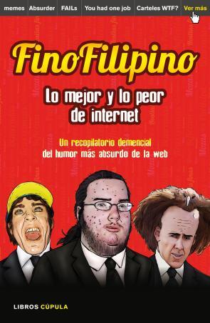 Finofilipino. Lo Mejor y Lo Peor De Internet: Disfruta del Humor Mas Absurdo De la Red (2015)