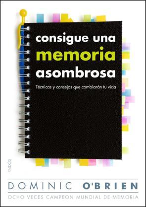 Consigue Una Memoria Asombrosa: Tecnicas y Consejos Que Cambiaran Tu Vida (2012)