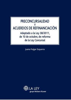 Preconcursalidad y Acuerdos De Refinanciacion. Adaptado a la Ley 38/2011 De 10 De Octubre De Reforma De la Ley Concursal (2012)