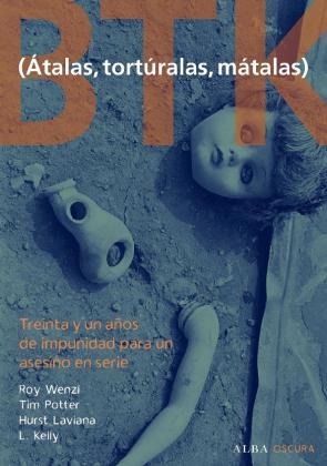 Btk (atalas, Torturalas, Matalas): Treinta y un Años De Impunidad para un Asesino en Serie (2011)