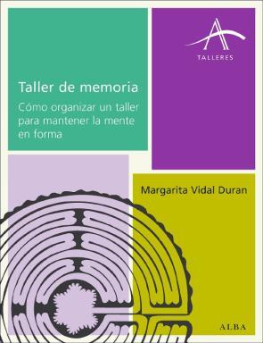 Taller De Memoria: Como Organizar un Taller para Mantener la Ment E en Forma (2011)