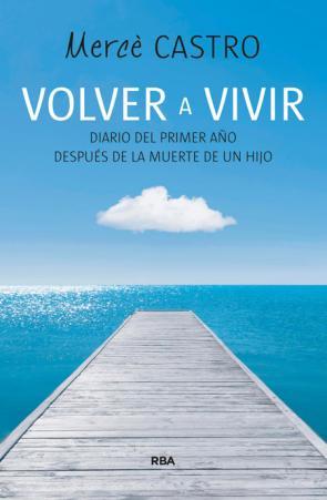Volver a Vivir: Diario del Primer Año Despues De la Muerte De un Hijo (2015)