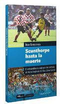 Scunthorpe Hasta la Muerte: el Extraordinario Viaje por los Campo S De Futbol Ingleses (2010)