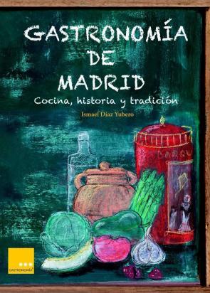 Gastronomia De Madrid: Cocina, Historia y Tradicion (2014)