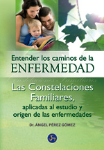 Entender los Caminos De la Enfermedad: las Constelaciones Familia Res Aplicadas Al Estudio y Origen De las Enfermedades (2009)