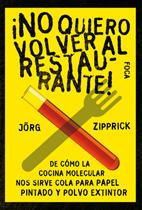 ¡no Quiero Volver Al Restaurante!: De Como la Cocina Molecular No S Sirve Cola para Papel Pintado y Polvo Extintor (2009)