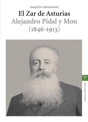 El Zar De Asturias: Alejandro Pidal y Mon (1846-1913) (2005)