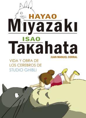 Portada de Hayao miyazaki e isao takahata: vida y obra de los cerebros de studio ghibli (2016)