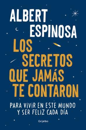 Los secretos que jamas te contaron: para vivir en este mundo y ser feliz cada dia