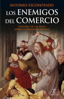 Portada de Los enemigos del comercio i: historia de las ideas sobre la propi edad privada (2008)